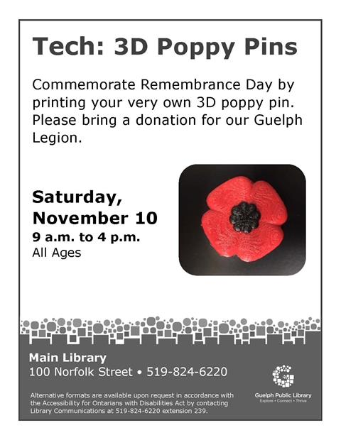 Drop into the Main Library on Saturday November 10 to commemorate Remembrance Day by printing your own 3D poppy. Please bring a donation for the Guelph Legion.