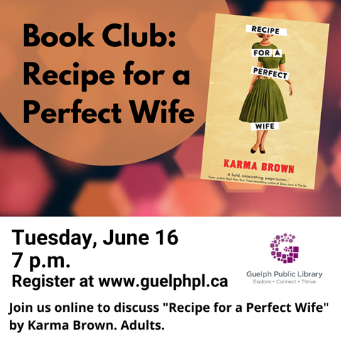 """Connect with fellow book lovers online to discuss """"Recipe for a Perfect Wife"""" by Karma Brown. eBook copies are available through Hoopla or Cloud Library.   Registration for this virtual book club is required. Meeting details below."""