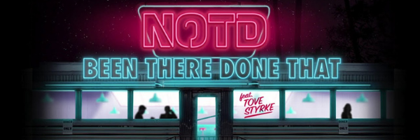 Been There Done That - NOTD ft Tove Styrke