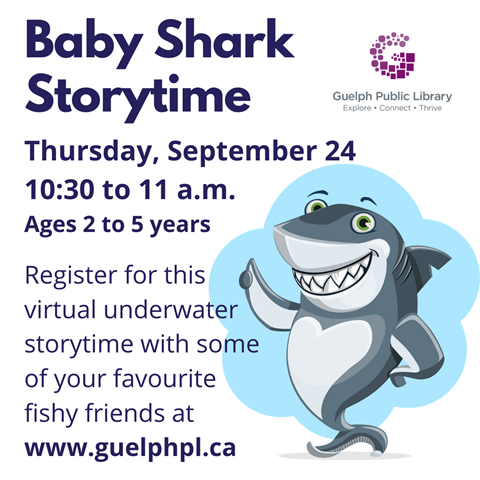 """Register for our """"Baby Shark Virtual Storytime"""" with some of your favourite fishy friends. Ages 2 to 5 years. Thursday September 24 at 10:30 a.m."""