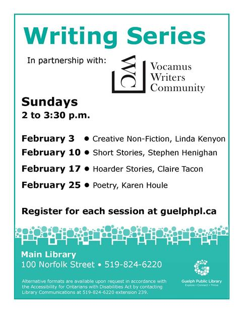 This is the poster for Writing Series. Vocamus Press cohosts with the Guelph Public library to host four different authors. Sundays in February from 2 to 3:30 p.m. at the Main Library.