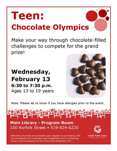 This is the poster for Teen: Chocolate Olympics. It is a teen program being held on February 13, from 6:30 to 7:30 p.m at the Main Library.