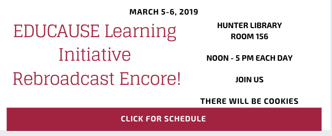 Join us in Hunter 156 on March 5 and 6 from noon to 5 pm for a rebroadcast of the best of EDUCAUSE Eli