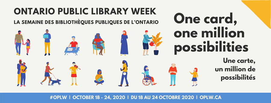 Ontario Public Library Week is from October 18 to 24, 2020. More than just a place to find books, libraries promote cultural awareness, engage in the community, provide educational programs, support freedom of expression and so much more.  2020 Theme: One card, one million possibilities.