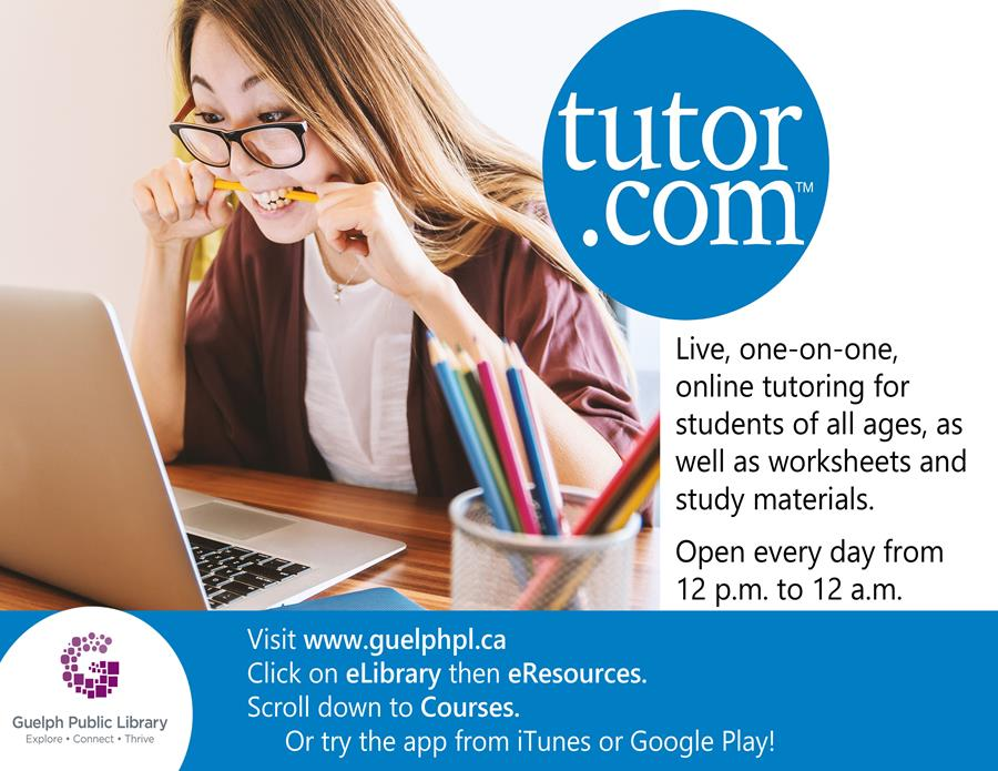 Participate in live one-on-one, online tutoring for students of all ages as well as have access to worksheets and study materials with the library's eResource Tutor.com. All you need is your library card. Open every day from 12 p.m. to 12 a.m.