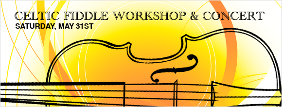 Upcoming Fiddle Workshop and Concert (Guitar and Cellos Welcome too!!)