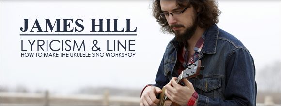 TIFEM Presents: James Hill - Lyricism & Line: How to make the Ukulele Sing Workshop