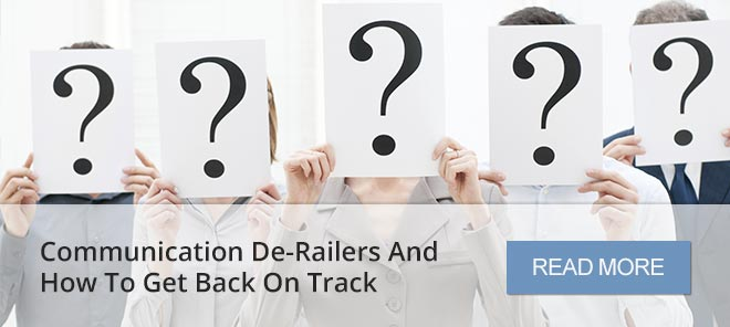 Communication De-Railers And How To Get Back On Track