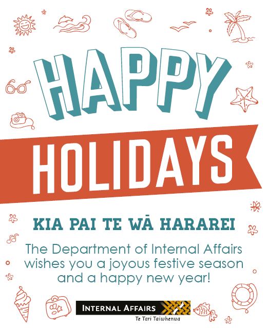 Happy holidays - Kia pai te wa hararei - The Department of Internal Affairs wishes you a joyous festive season and a happy new year!