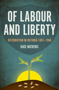 Of Labour and Liberty, Distributism in Victoria 1891-1966