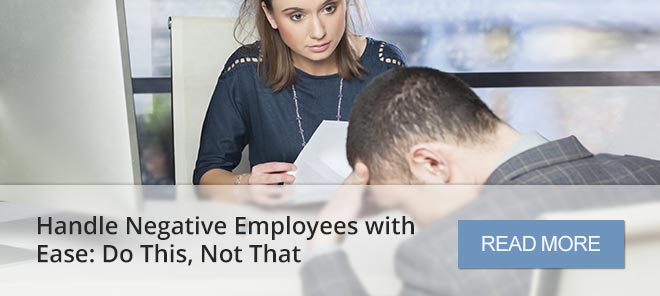 Handle Negative Employees with Ease: Do This, Not That