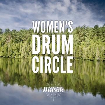 green treeline alongside a serene lake in the summer. Words on top of image say 'womens drum circle' and the Hillside logo is beneath it
