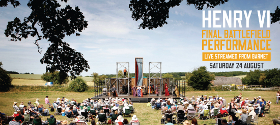 Henry VI final battlefield performance. Live streamed from Barnet. Saturday 24 August.