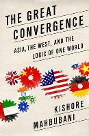 The Great Convergence: Asia, the West, and the Logic of One World by Kishore Mahbubani