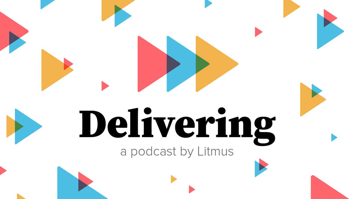 Delivering. A podcast by Litmus.