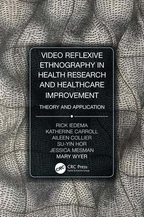 Video-Reflexive Ethnography in Health Research and Healthcare Improvement Theory and Application, 1st Edition