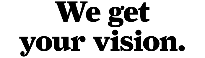 We get your vision