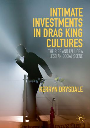 Intimate Investments in Drag King Cultures The Rise and Fall of a Lesbian Social Scene
