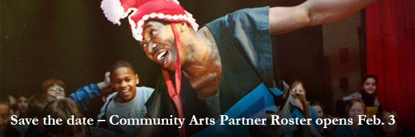 Save the date – Community Arts Partner Roster opens Feb. 2