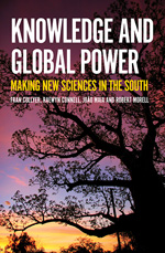 Knowledge and Global Power Making New Sciences in the South