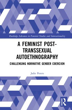 A Feminist Post-transsexual Autoethnography Challenging Normative Gender Coercion