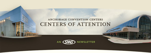 Anchorage Convention Centers - Centers of Attention - An SMG Newsletter
