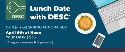 Lunch Date with DESC, spring fundraiser, April 6, noon, virtual, $35