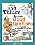 When Bad Things Happen to Good Quilters - Joan Ford