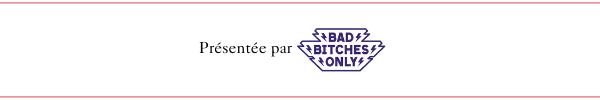 Présentée par Bad Bitches Only