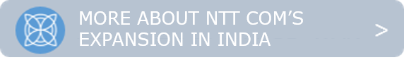 More About NTT Com's Expansion In India