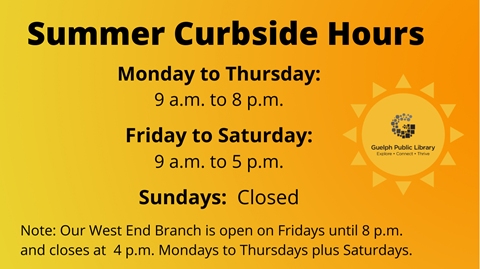Library summer hours are in effect. All locations are closed on Sundays. All locations close at 8 p.m. Mondays to Thursdays - except West End closes at 4 p.m. on Mondays to Thursdays and on Saturdays plus is open until 8 p.m. on Fridays.