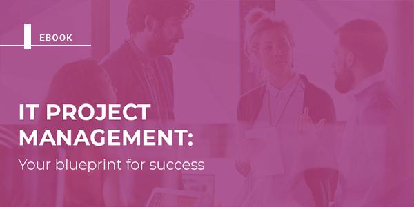 IT project management: Your blueprint for success