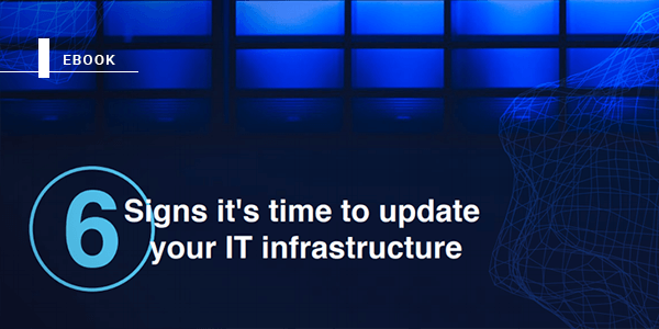 Signs it's time to update your IT infrastructure