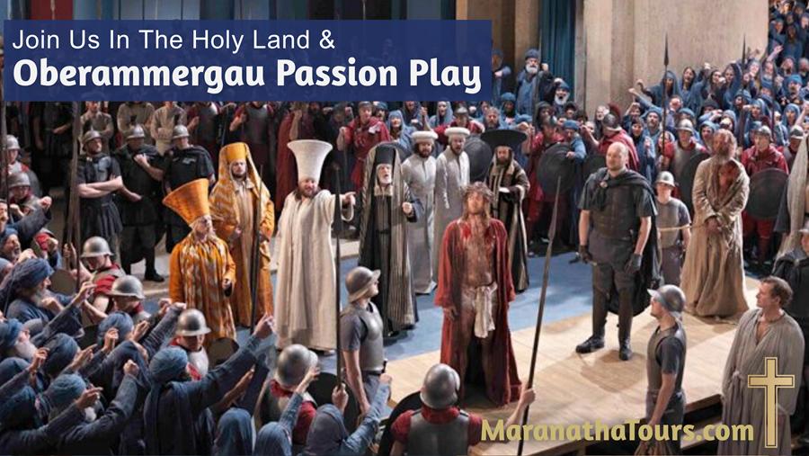 Holy Land & Oberammergau Passion Play 2022 Maranatha Tours