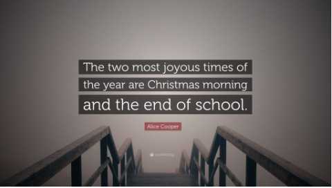The two most joyous times of the year are Christmas morning and the end of school.
