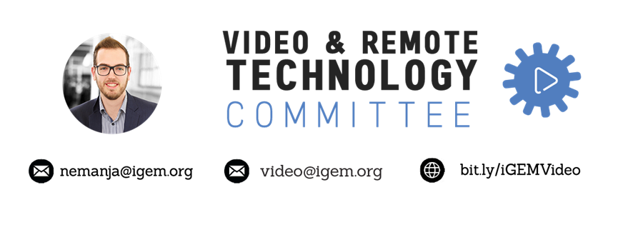 Video & Remote Technology Committee, nemanja@igem.org, video@igem.org, bit.ly/iGEMVideo
