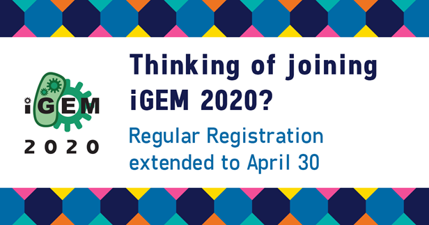Thinking of joining iGEM 2020? Regular Registration extended to April 30