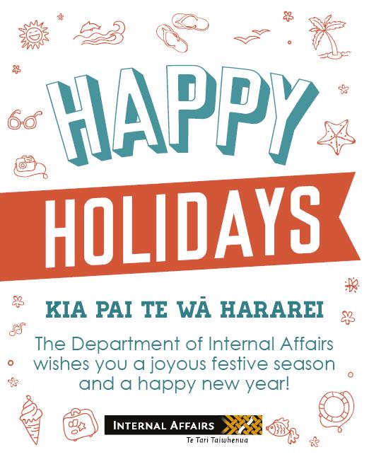 Happy holidays - Kia pai te wa hararei - The Department of Internal Affairs wishes you a joyous festive season and a happy new year!