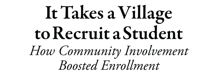 It Takes a Village to Recruit a Student: How Community Involvement Boosted Enrollment