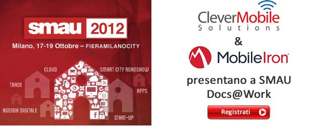 Clever e MobileIron ti invitano a SMAU Milano, 17-19 Ottobre 2012