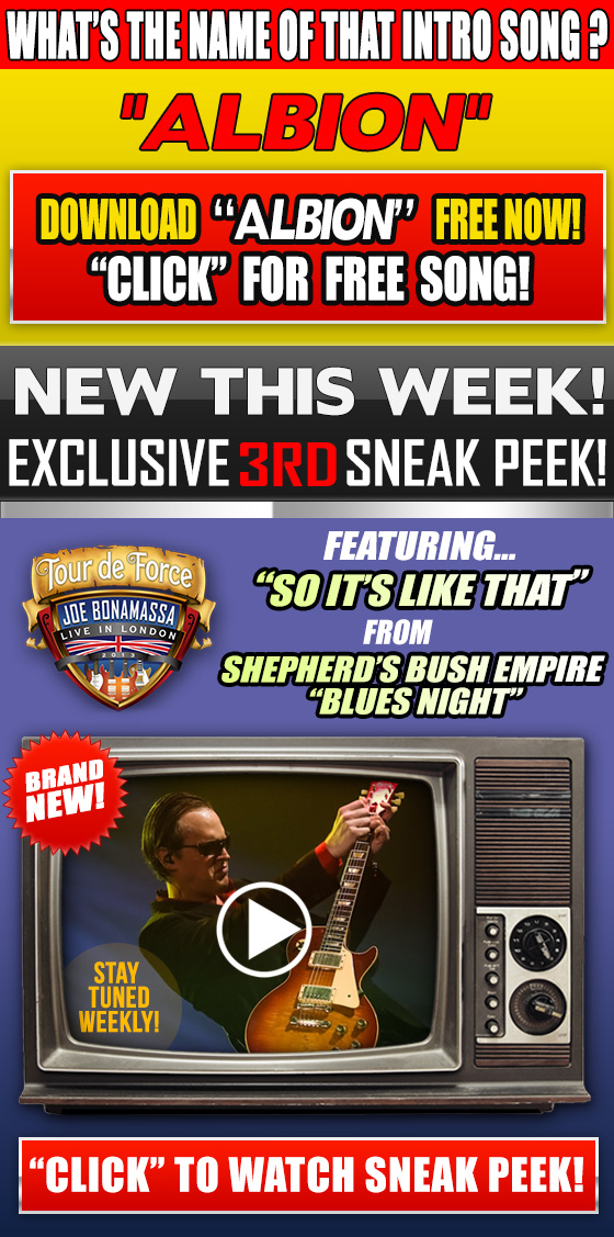 New video from Bonamassa's Tour de Force, 'So It's Like That'. DVD or Blu-Ray available for pre-order now! Also get a FREE download of the song 'Albion'. Click to watch video and get your mp3!
