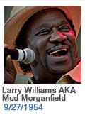 Birthdays: Larry Williams AKA Mud Morganfield: 9/27/1954