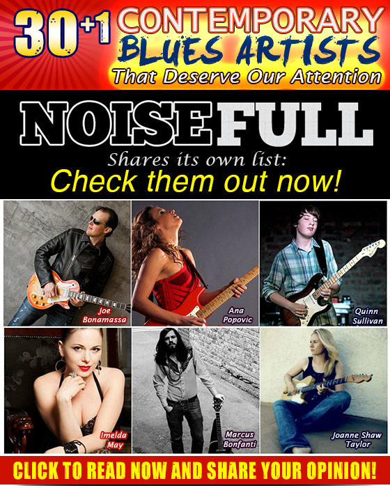 30+1 Contemporary Blues Artists That Deserve Our Attention. NoiseFull shares its own list. Check them out now! Click to read now and share your opinion!