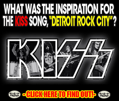 Tribut Apparel, 'When Music Really Matters'. What was the inspiration for the Kiss song, 'Detroit Rock City'? Click here to find out!