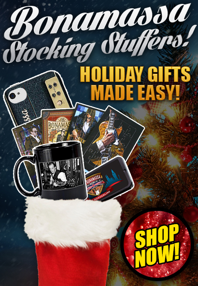 Bonamassa Stocking Stuffers! Holiday gifts made easy! Click here to buy now!