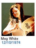 Birthdays: Meg White: 12/10/74