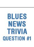 Blues News Trivia Question #1