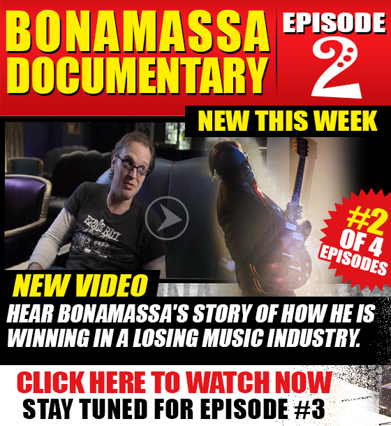 Don't Miss! Exclusive Debut Video The Joe Bonamassa Documentary Episode 2. #2 of 4 episodes. New video. Hear Bonamassa's story of how he is winning in a losing music Industry. Watch now and stay tuned for episode #3 coming soon