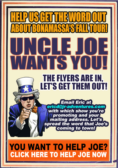 Joe Wants You! Joe's Fall US Tour is fast approaching and it's time to hit the streets! Email Andrew at andrew@jr-adventures.com with the show you want to help promote and your address! Not a Street Teamer yet? Click here to sign up!