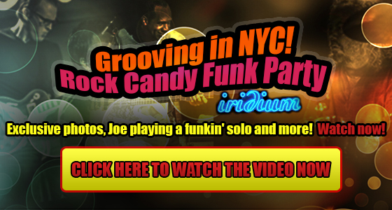 Grooving in NYC! Rock Candy Funk Party at the Iridium. Exclusive photos, Joe playing a funkin' solo and more! Watch now! Click here to watch the video now